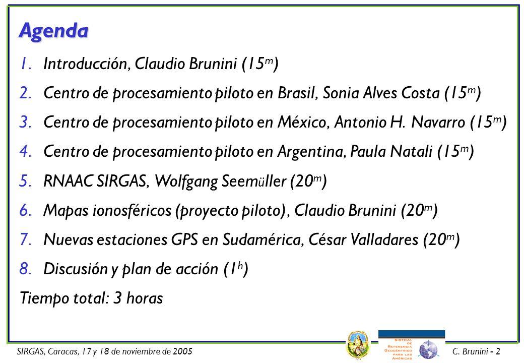 SIRGAS, Caracas, 17 y 18 de noviembre de 2005C. Brunini - 2 Agenda 1.Introducción, Claudio Brunini (15 m ) 2.Centro de procesamiento piloto en Brasil,