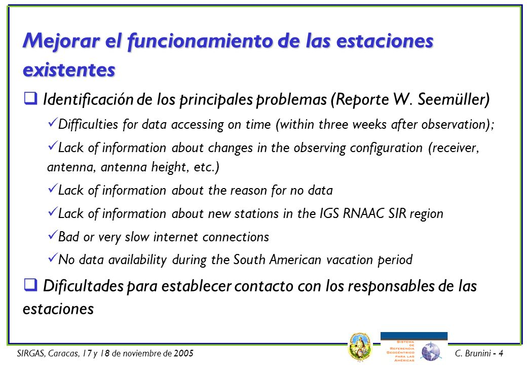SIRGAS, Caracas, 17 y 18 de noviembre de 2005C. Brunini - 4 Mejorar el funcionamiento de las estaciones existentes Identificación de los principales p