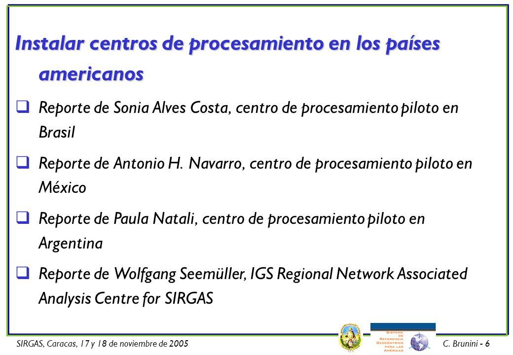 SIRGAS, Caracas, 17 y 18 de noviembre de 2005C. Brunini - 6 Instalar centros de procesamiento en los países americanos Reporte de Sonia Alves Costa, c