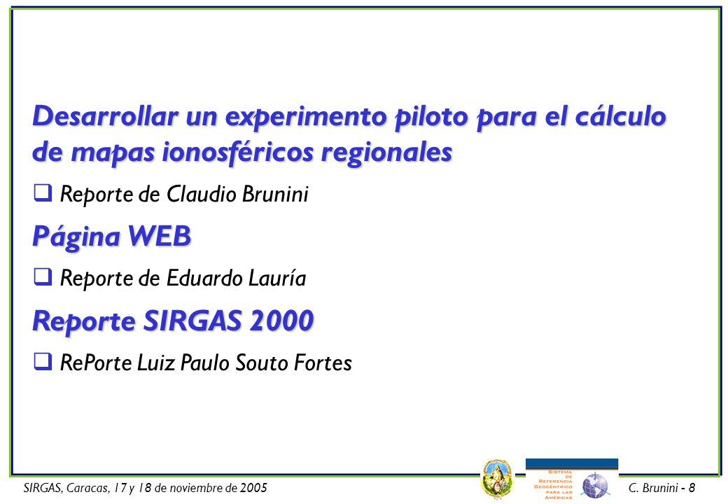 SIRGAS, Caracas, 17 y 18 de noviembre de 2005C. Brunini - 8 Desarrollar un experimento piloto para el cálculo de mapas ionosféricos regionales Reporte