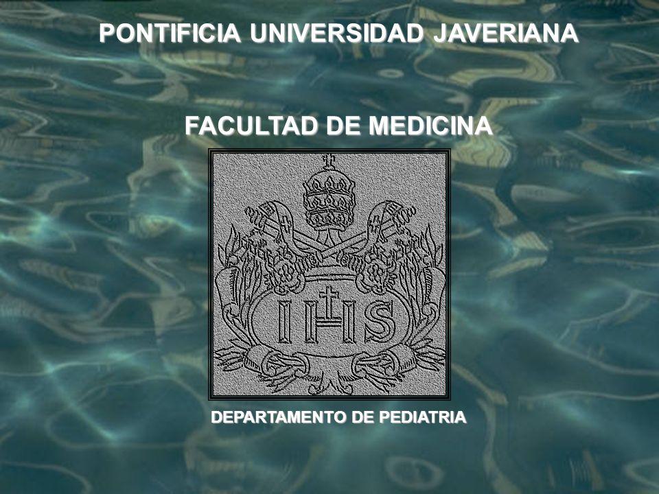 PONTIFICIA UNIVERSIDAD JAVERIANA FACULTAD DE MEDICINA DEPARTAMENTO DE PEDIATRIA