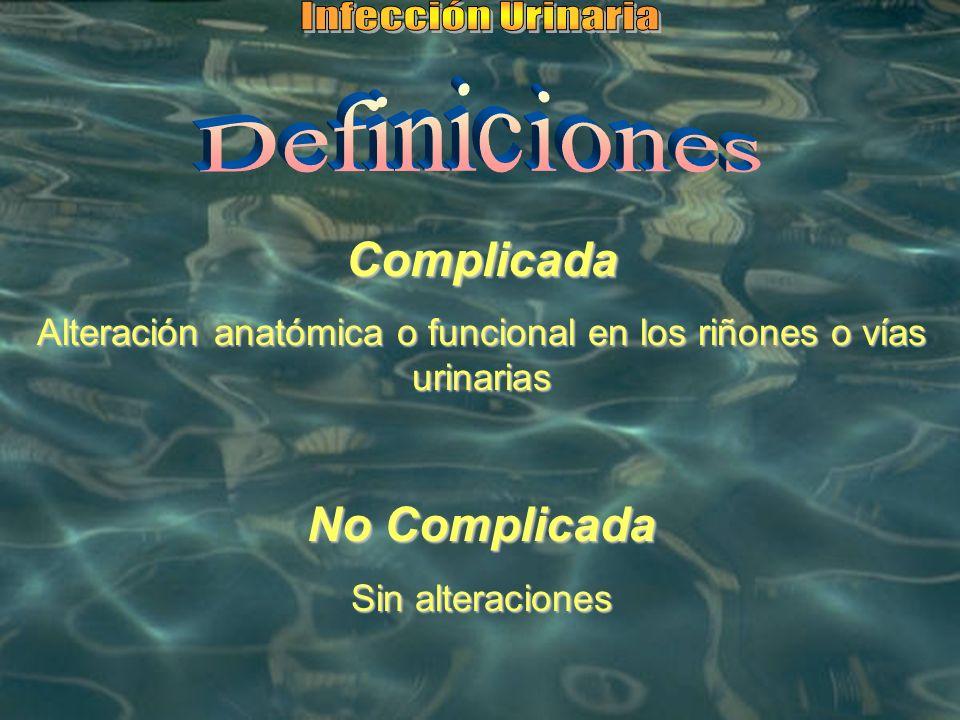 Complicada Alteración anatómica o funcional en los riñones o vías urinarias No Complicada Sin alteraciones