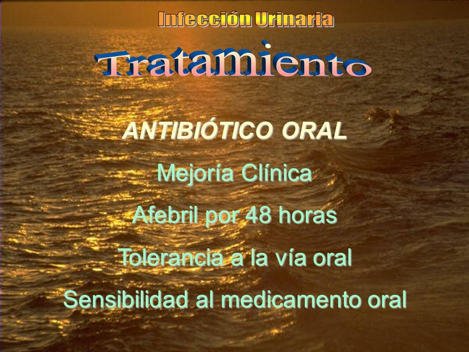 ANTIBIÓTICO ORAL Mejoría Clínica Afebril por 48 horas Tolerancia a la vía oral Sensibilidad al medicamento oral
