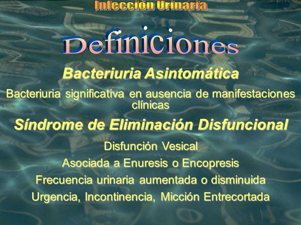 Bacteriuria Asintomática Bacteriuria significativa en ausencia de manifestaciones clínicas Síndrome de Eliminación Disfuncional Disfunción Vesical Aso