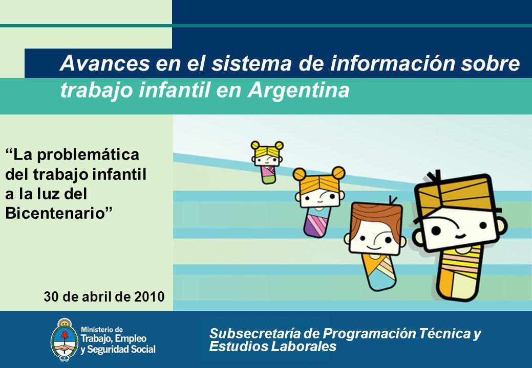 Secretaría o dirección Avances en el sistema de información sobre trabajo infantil en Argentina Subsecretaría de Programación Técnica y Estudios Labor