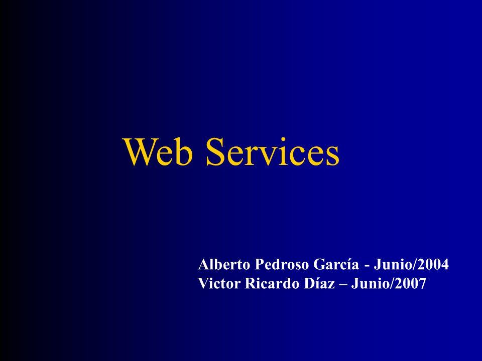 Alberto Pedroso García - Junio/2004 Victor Ricardo Díaz – Junio/2007 Web Services