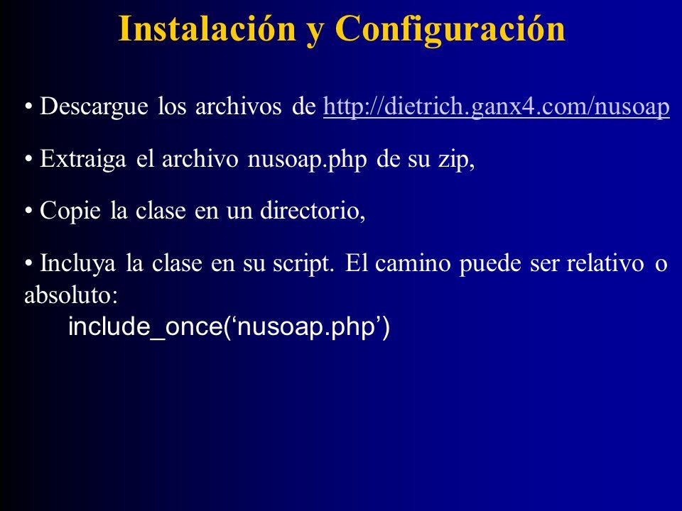 Instalación y Configuración Descargue los archivos de http://dietrich.ganx4.com/nusoaphttp://dietrich.ganx4.com/nusoap Extraiga el archivo nusoap.php