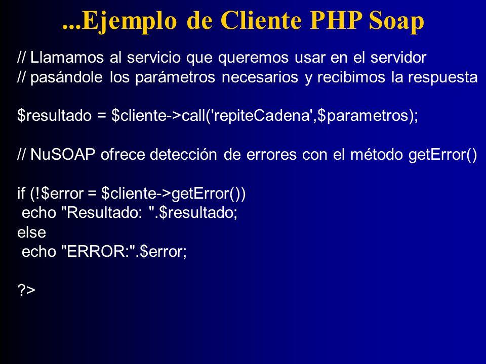 ...Ejemplo de Cliente PHP Soap // Llamamos al servicio que queremos usar en el servidor // pasándole los parámetros necesarios y recibimos la respuest