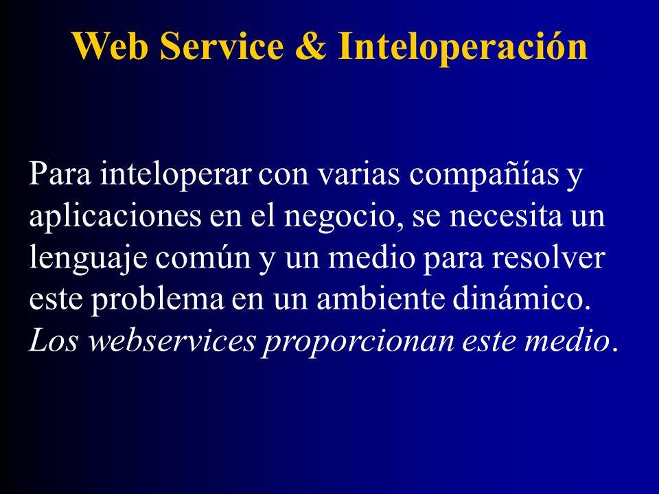 Web Service & Inteloperación Para inteloperar con varias compañías y aplicaciones en el negocio, se necesita un lenguaje común y un medio para resolve