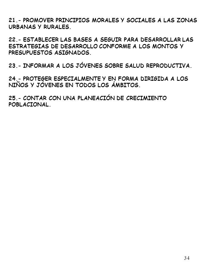 34 21.- PROMOVER PRINCIPIOS MORALES Y SOCIALES A LAS ZONAS URBANAS Y RURALES. 22.- ESTABLECER LAS BASES A SEGUIR PARA DESARROLLAR LAS ESTRATEGIAS DE D