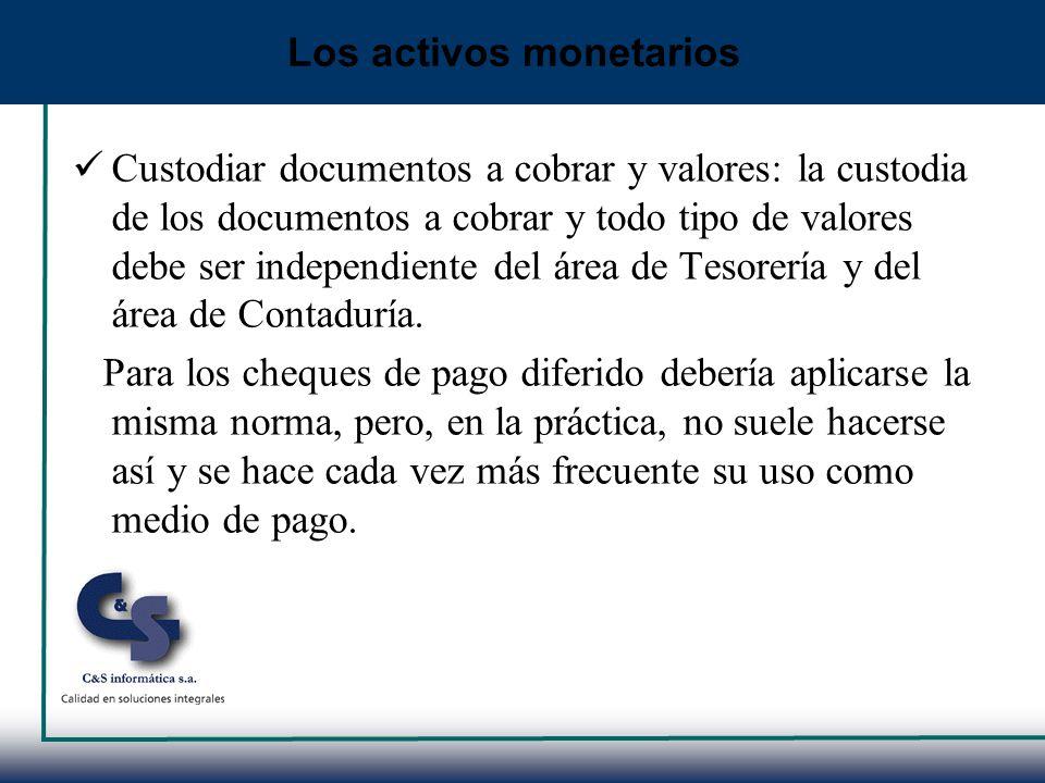 Custodiar documentos a cobrar y valores: la custodia de los documentos a cobrar y todo tipo de valores debe ser independiente del área de Tesorería y