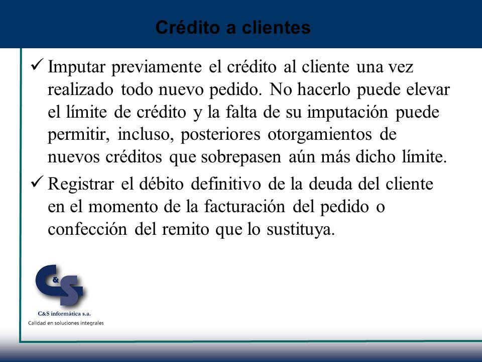 Imputar previamente el crédito al cliente una vez realizado todo nuevo pedido. No hacerlo puede elevar el límite de crédito y la falta de su imputació
