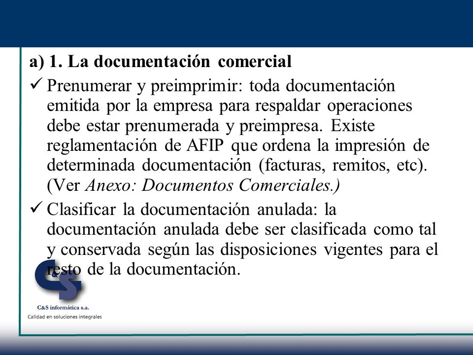 a) 1. La documentación comercial Prenumerar y preimprimir: toda documentación emitida por la empresa para respaldar operaciones debe estar prenumerada