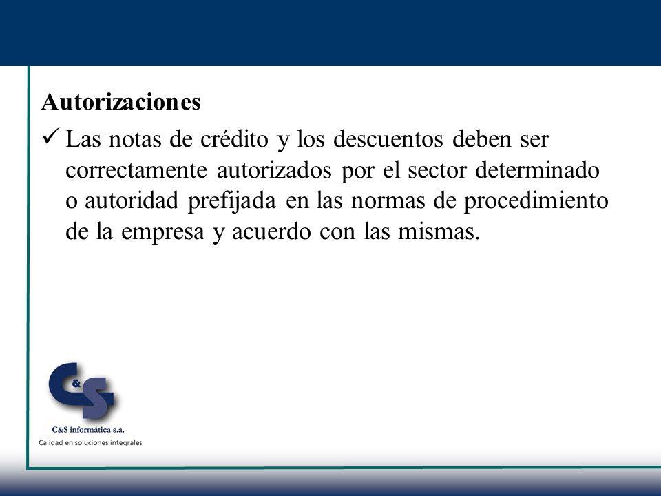 Autorizaciones Las notas de crédito y los descuentos deben ser correctamente autorizados por el sector determinado o autoridad prefijada en las normas