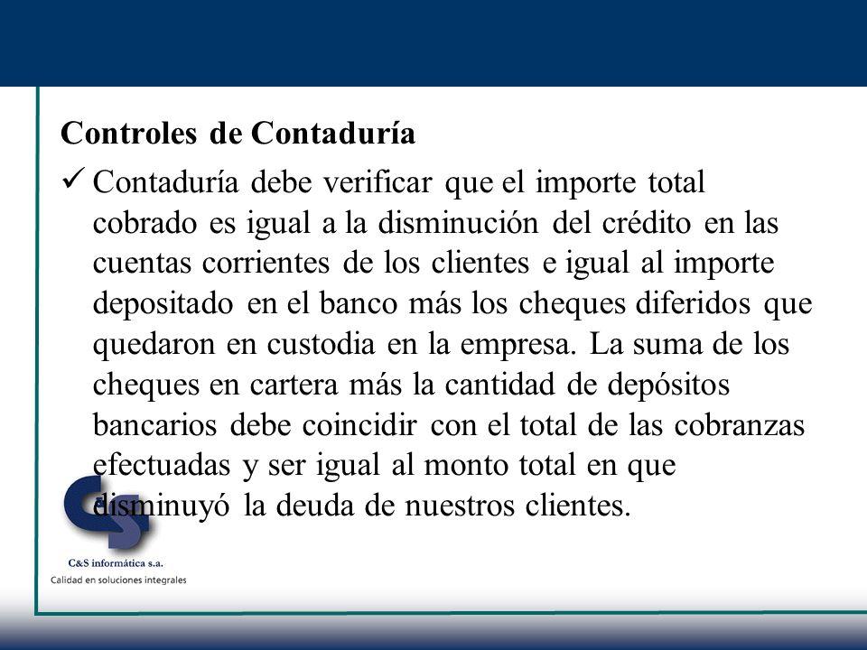 Controles de Contaduría Contaduría debe verificar que el importe total cobrado es igual a la disminución del crédito en las cuentas corrientes de los