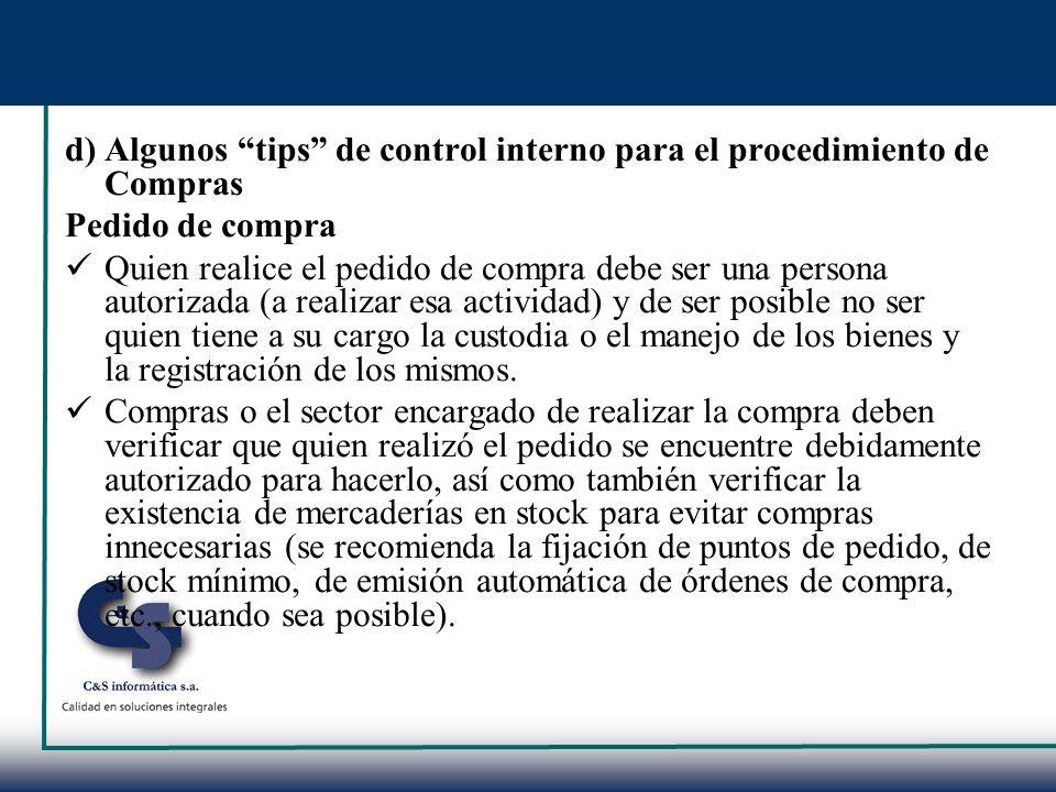 d) Algunos tips de control interno para el procedimiento de Compras Pedido de compra Quien realice el pedido de compra debe ser una persona autorizada