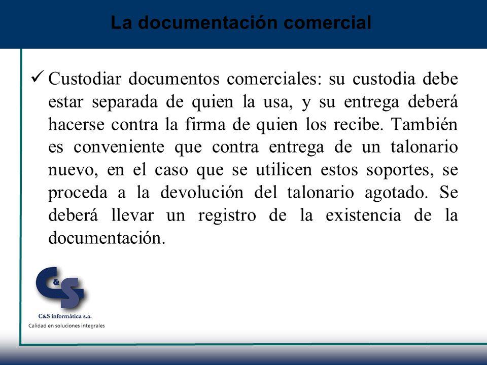 Custodiar documentos comerciales: su custodia debe estar separada de quien la usa, y su entrega deberá hacerse contra la firma de quien los recibe. Ta