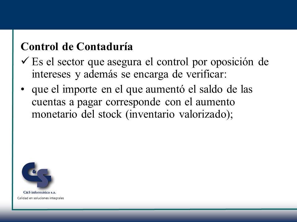 Control de Contaduría Es el sector que asegura el control por oposición de intereses y además se encarga de verificar: que el importe en el que aument