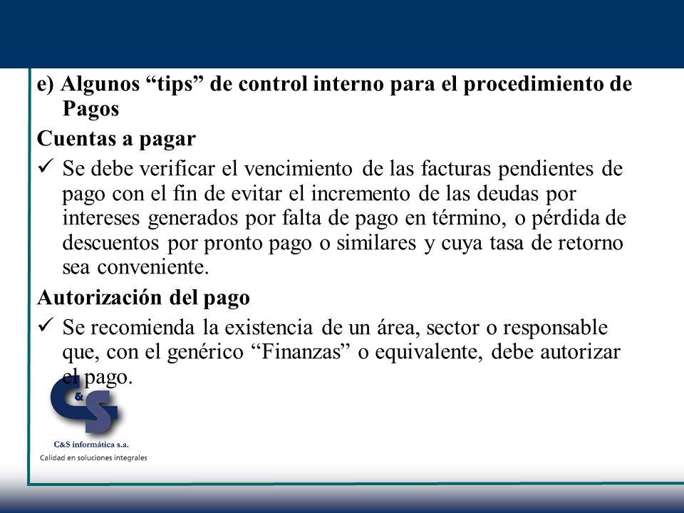 e) Algunos tips de control interno para el procedimiento de Pagos Cuentas a pagar Se debe verificar el vencimiento de las facturas pendientes de pago
