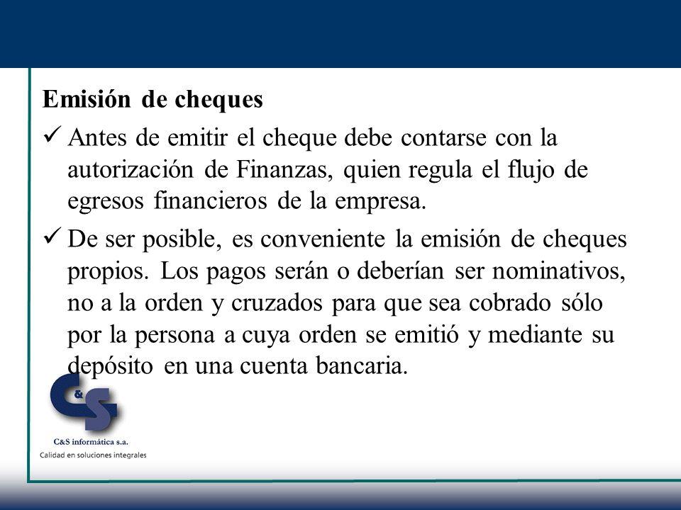 Emisión de cheques Antes de emitir el cheque debe contarse con la autorización de Finanzas, quien regula el flujo de egresos financieros de la empresa