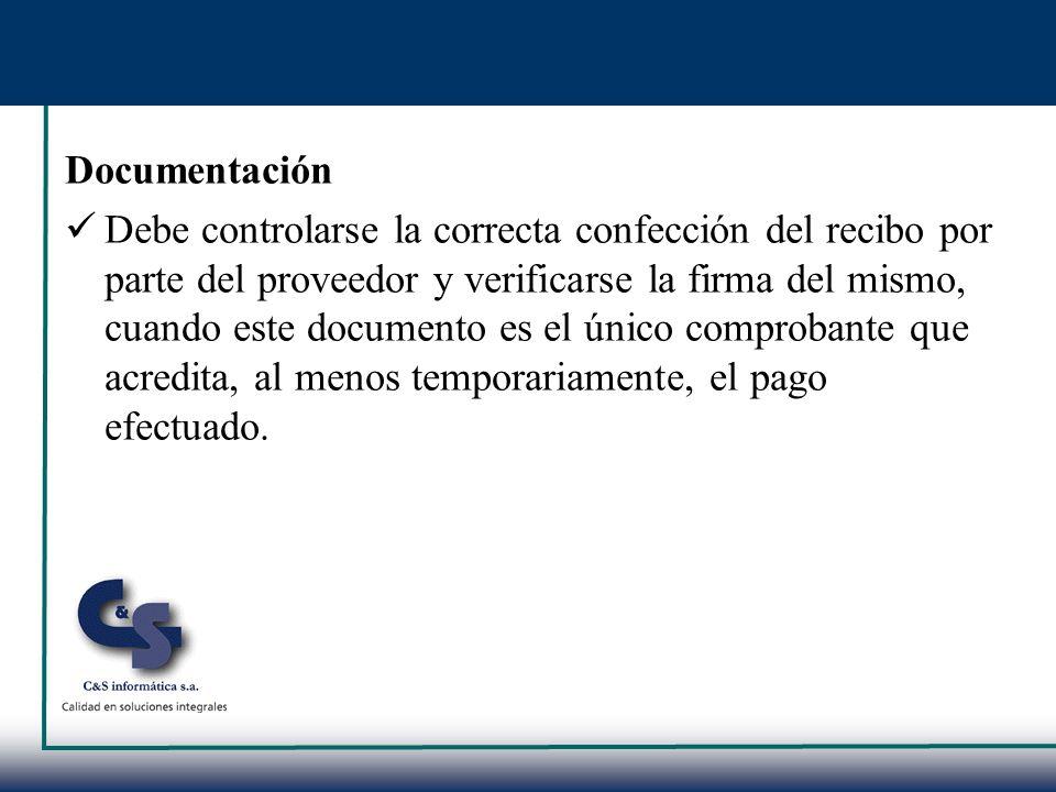 Documentación Debe controlarse la correcta confección del recibo por parte del proveedor y verificarse la firma del mismo, cuando este documento es el