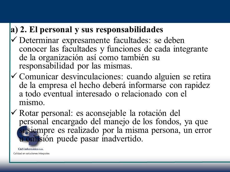 a) 2. El personal y sus responsabilidades Determinar expresamente facultades: se deben conocer las facultades y funciones de cada integrante de la org