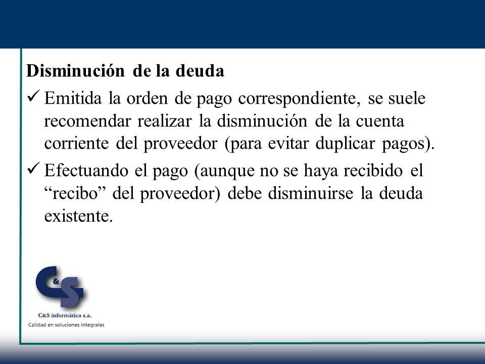 Disminución de la deuda Emitida la orden de pago correspondiente, se suele recomendar realizar la disminución de la cuenta corriente del proveedor (pa