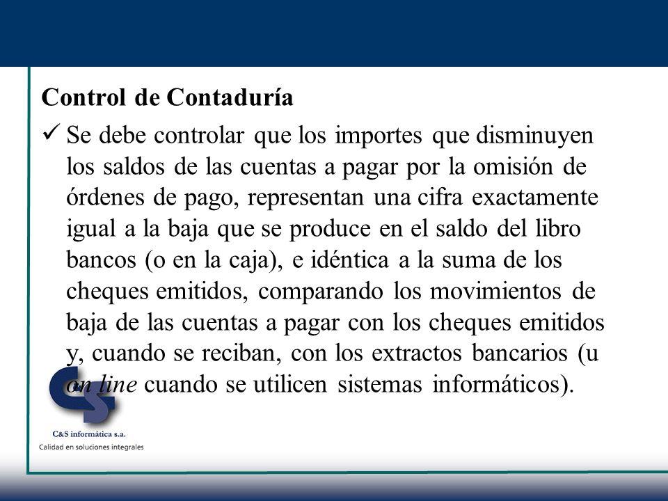 Control de Contaduría Se debe controlar que los importes que disminuyen los saldos de las cuentas a pagar por la omisión de órdenes de pago, represent