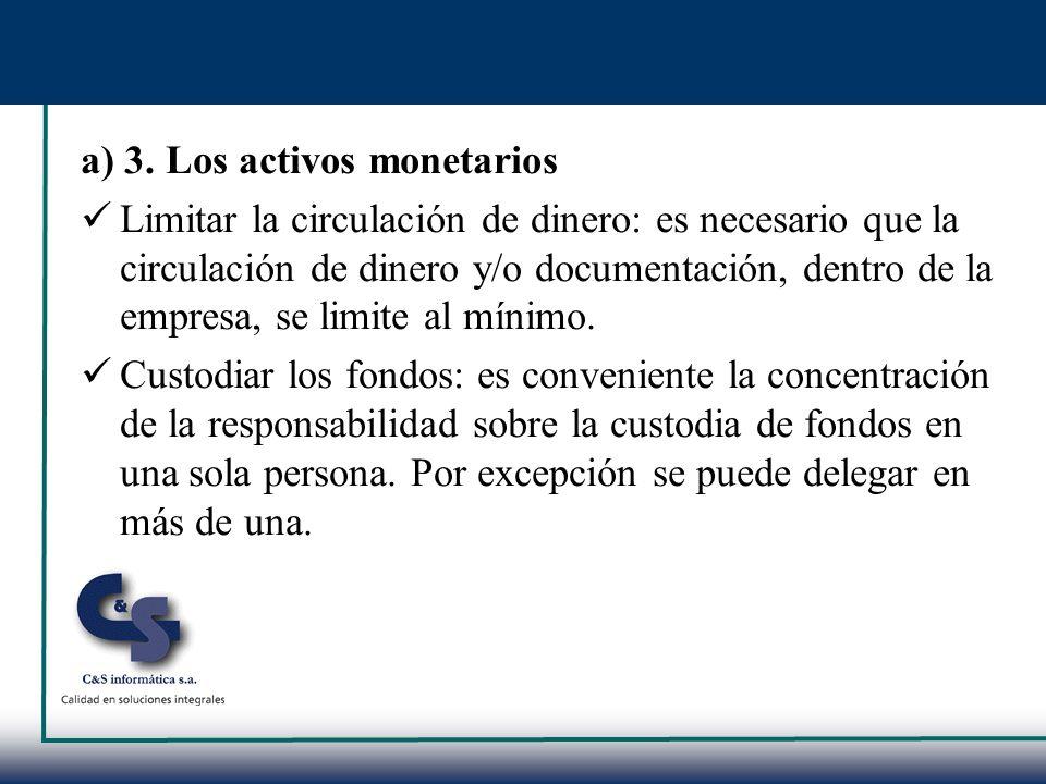 a) 3. Los activos monetarios Limitar la circulación de dinero: es necesario que la circulación de dinero y/o documentación, dentro de la empresa, se l