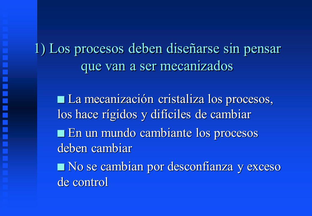 1) Los procesos deben diseñarse sin pensar que van a ser mecanizados n La mecanización cristaliza los procesos, los hace rígidos y difíciles de cambia
