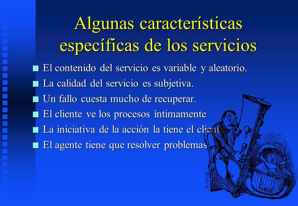 Algunas características específicas de los servicios n El contenido del servicio es variable y aleatorio. n La calidad del servicio es subjetiva. n Un