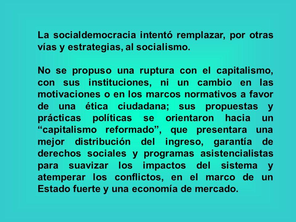 La socialdemocracia intentó remplazar, por otras vías y estrategias, al socialismo.