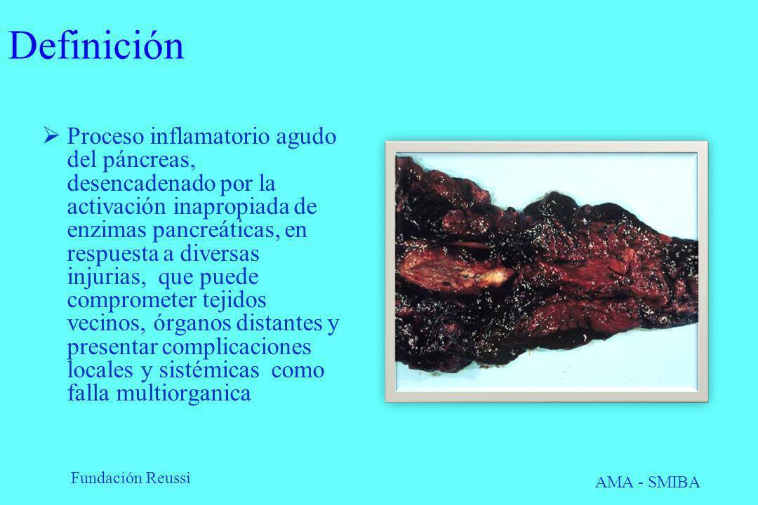 Fundación Reussi AMA - SMIBA Definición Proceso inflamatorio agudo del páncreas, desencadenado por la activación inapropiada de enzimas pancreáticas,