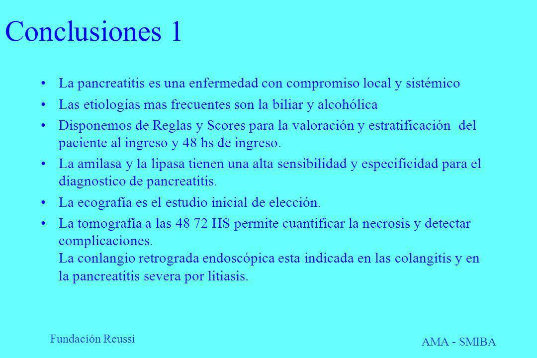 Fundación Reussi AMA - SMIBA Conclusiones 1 La pancreatitis es una enfermedad con compromiso local y sistémico Las etiologías mas frecuentes son la bi