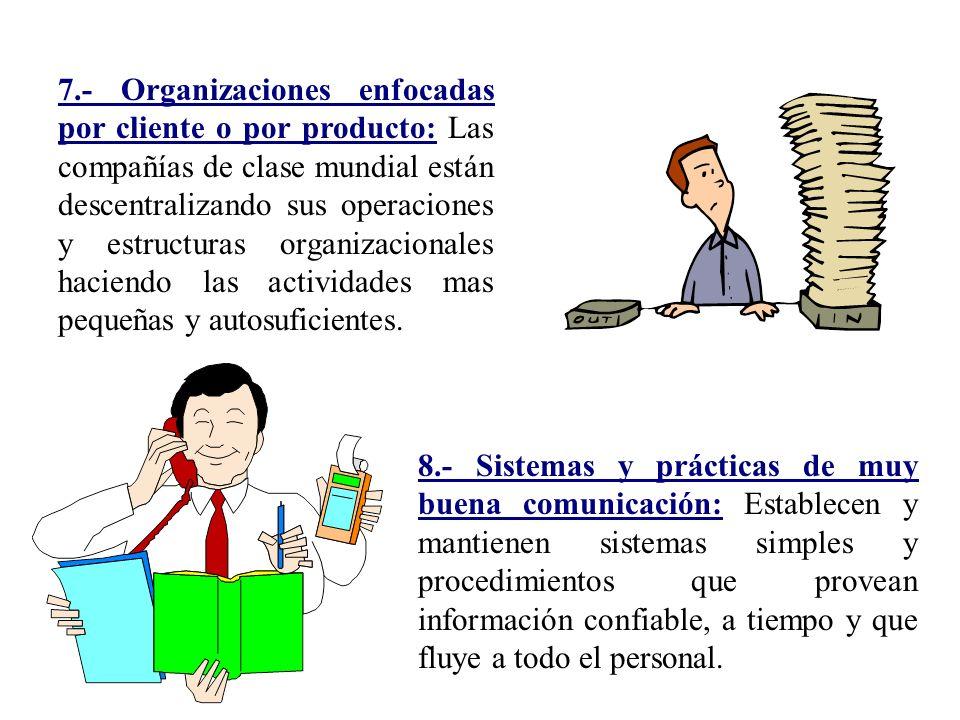7.- Organizaciones enfocadas por cliente o por producto: Las compañías de clase mundial están descentralizando sus operaciones y estructuras organizac