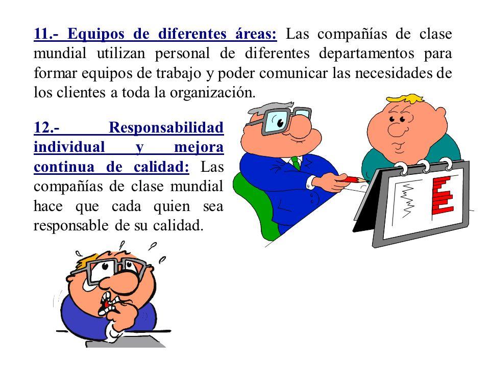 11.- Equipos de diferentes áreas: Las compañías de clase mundial utilizan personal de diferentes departamentos para formar equipos de trabajo y poder
