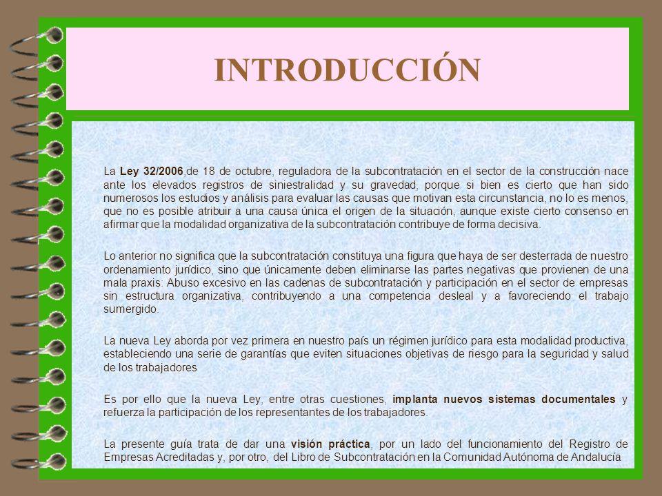 INTRODUCCIÓN La Ley 32/2006,de 18 de octubre, reguladora de la subcontratación en el sector de la construcción nace ante los elevados registros de sin
