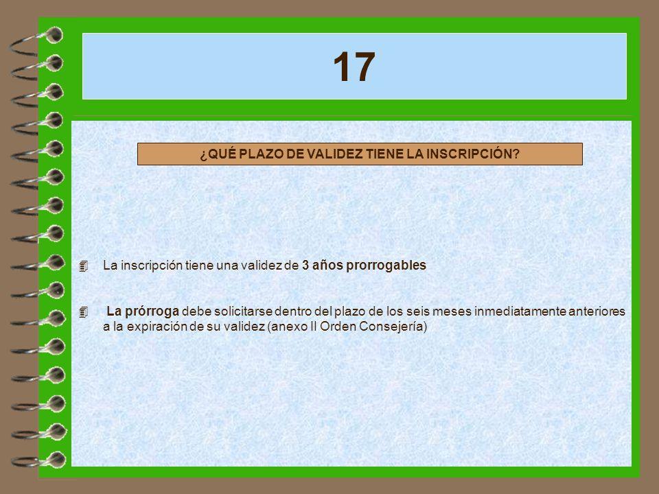 17 4 La inscripción tiene una validez de 3 años prorrogables 4 La prórroga debe solicitarse dentro del plazo de los seis meses inmediatamente anterior
