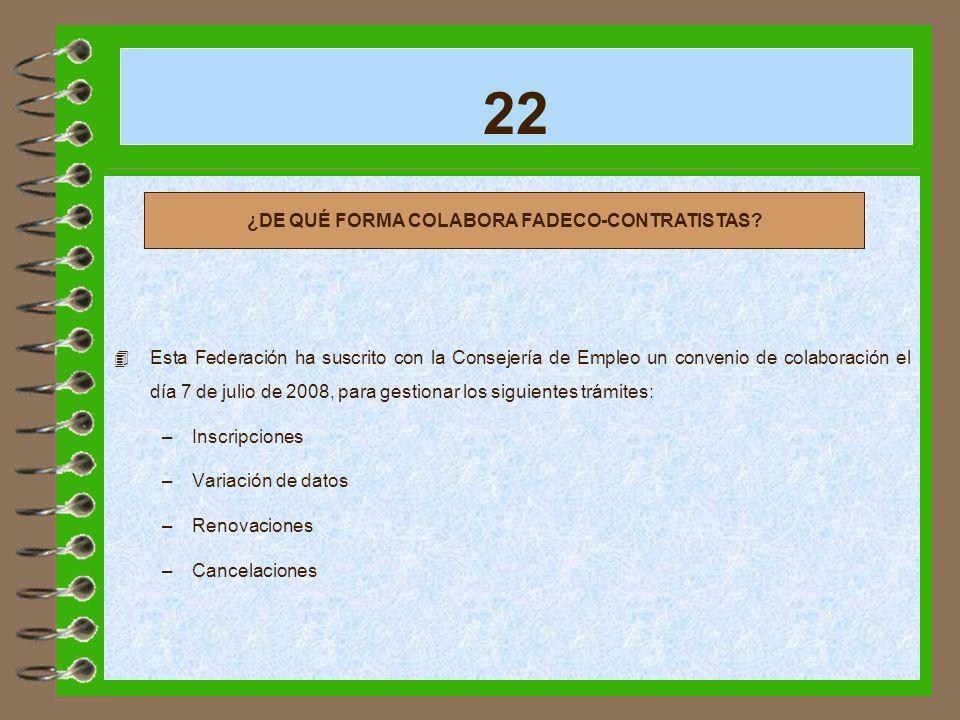 22 4 Esta Federación ha suscrito con la Consejería de Empleo un convenio de colaboración el día 7 de julio de 2008, para gestionar los siguientes trám