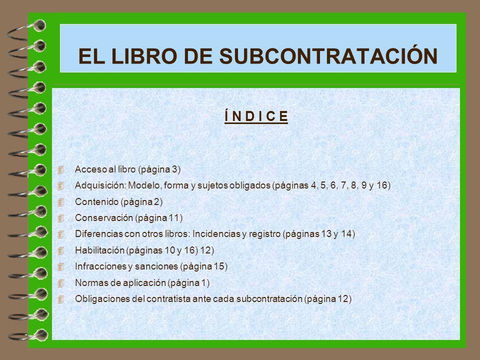 EL LIBRO DE SUBCONTRATACIÓN Í N D I C E 4 Acceso al libro (página 3) 4 Adquisición: Modelo, forma y sujetos obligados (páginas 4, 5, 6, 7, 8, 9 y 16)