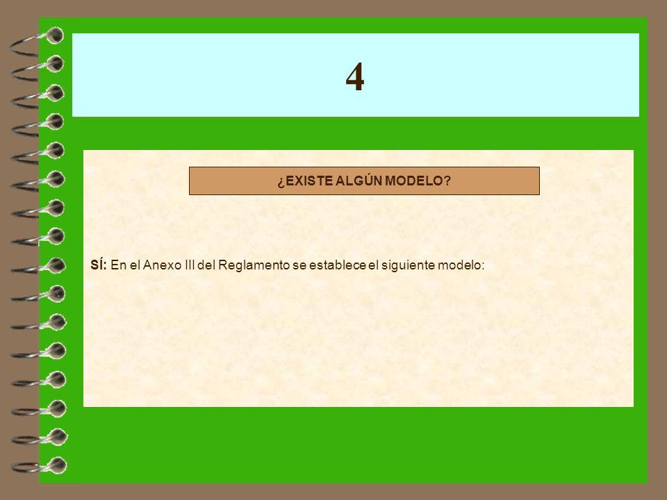 4 SÍ: En el Anexo III del Reglamento se establece el siguiente modelo: ¿EXISTE ALGÚN MODELO?