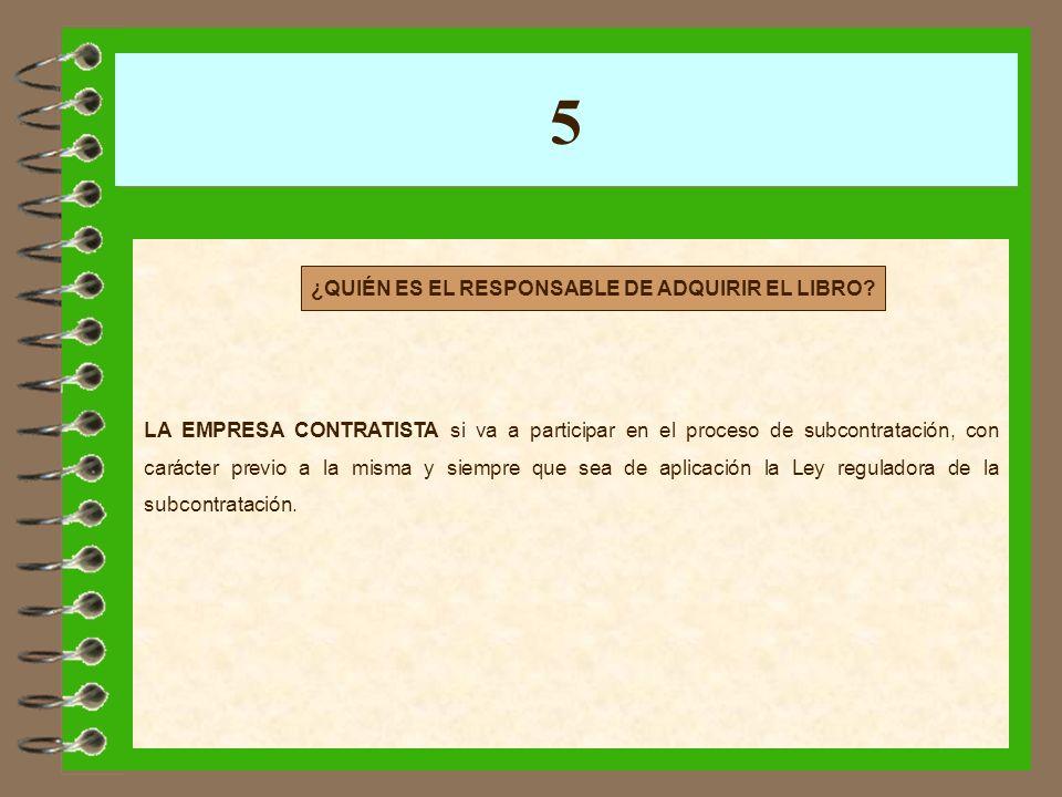 5 LA EMPRESA CONTRATISTA si va a participar en el proceso de subcontratación, con carácter previo a la misma y siempre que sea de aplicación la Ley re