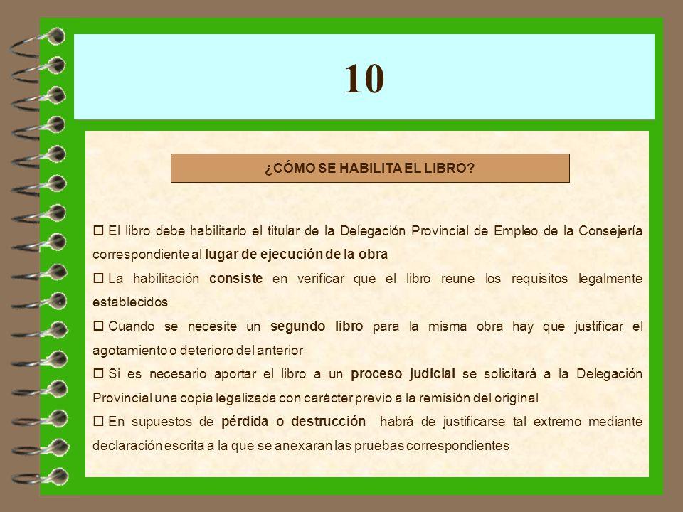10 El libro debe habilitarlo el titular de la Delegación Provincial de Empleo de la Consejería correspondiente al lugar de ejecución de la obra La hab