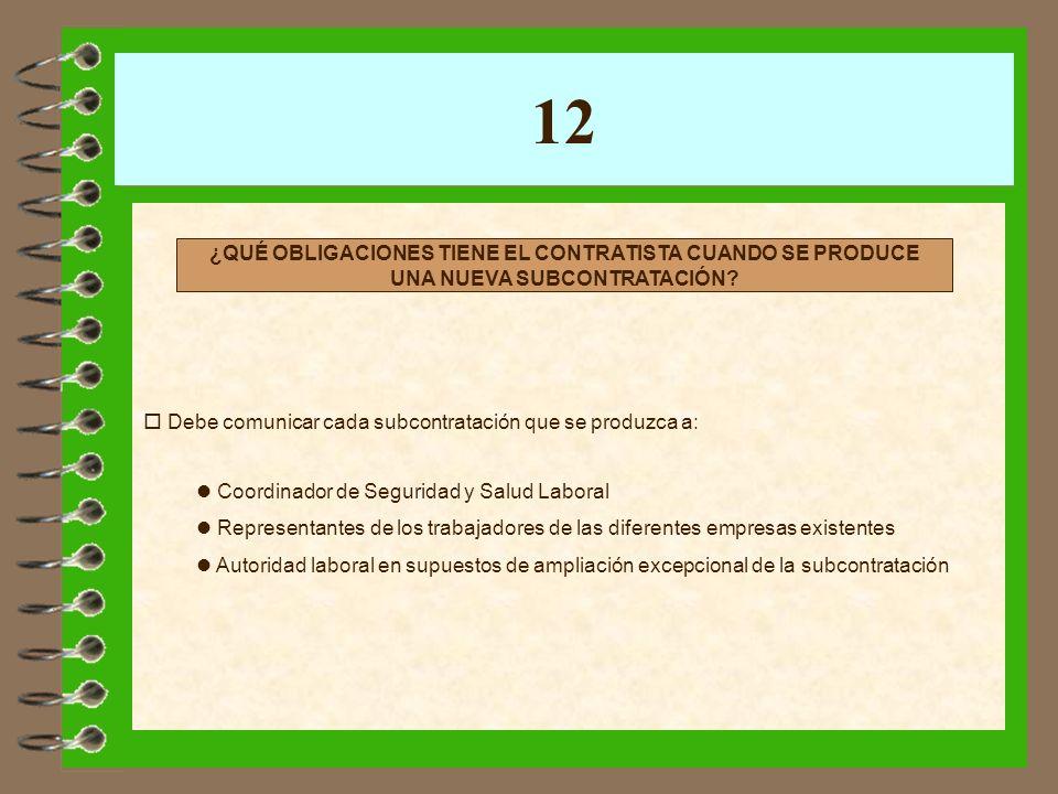 12 Debe comunicar cada subcontratación que se produzca a: l Coordinador de Seguridad y Salud Laboral l Representantes de los trabajadores de las difer