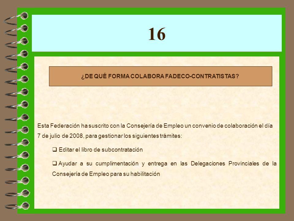 16 Esta Federación ha suscrito con la Consejería de Empleo un convenio de colaboración el día 7 de julio de 2008, para gestionar los siguientes trámit