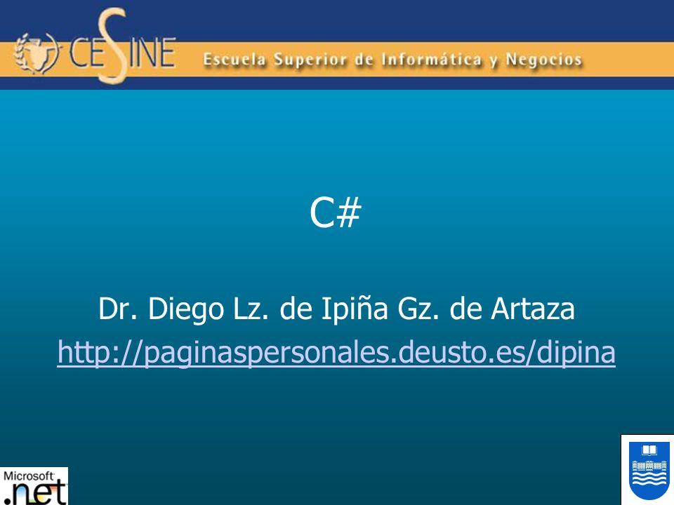 C# Dr. Diego Lz. de Ipiña Gz. de Artaza http://paginaspersonales.deusto.es/dipina