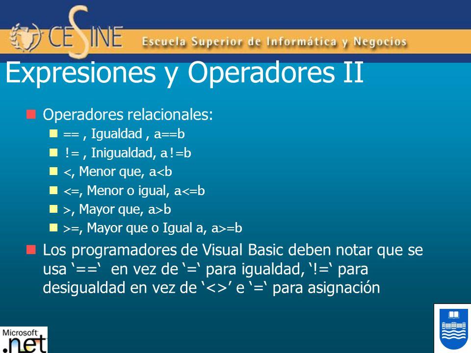 Expresiones y Operadores II Operadores relacionales: ==, Igualdad, a==b !=, Inigualdad, a!=b <, Menor que, a<b <=, Menor o igual, a<=b >, Mayor que, a