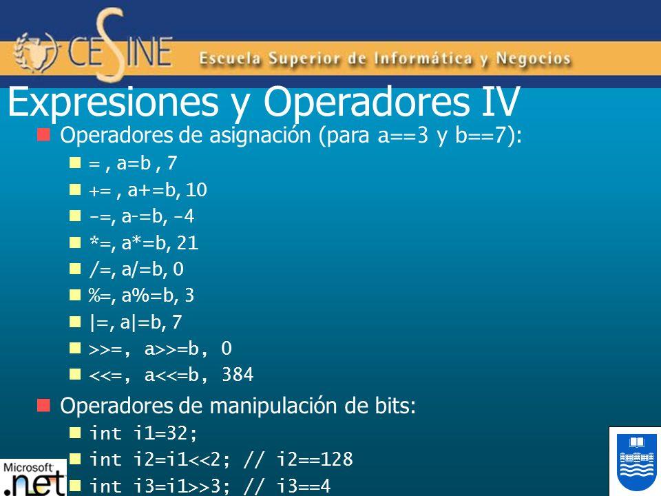 Expresiones y Operadores IV Operadores de asignación (para a==3 y b==7 ): =, a=b, 7 +=, a+=b, 10 -=, a-=b, -4 *=, a*=b, 21 /=, a/=b, 0 %=, a%=b, 3 |=,