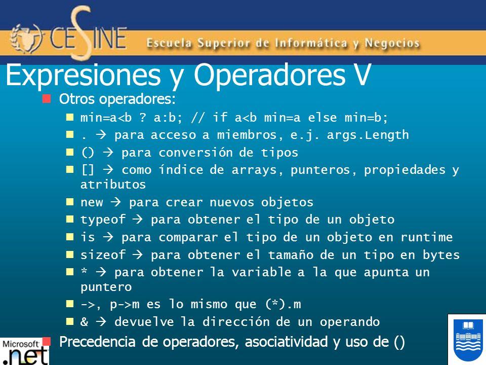 Expresiones y Operadores V Otros operadores: min=a<b ? a:b; // if a<b min=a else min=b;. para acceso a miembros, e.j. args.Length () para conversión d