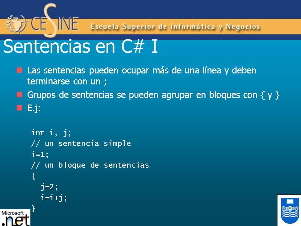 Sentencias en C# I Las sentencias pueden ocupar más de una línea y deben terminarse con un ; Grupos de sentencias se pueden agrupar en bloques con { y